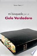 Mi Busqueda Por El Cielo Verdadero / My Search For The True Sky