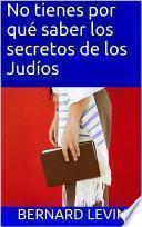 No Tienes Por Qué Saber Los Secretos De Los Judíos
