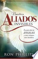 libro Nuestros Aliados Invisibles: La Guia Sobre, Los Angeles Y Como Trabajan Entre Bastidores