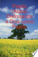 Papito (abba) Disfrutando A Dios Como Papito