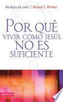 libro Por Qué Vivir Como Jesús No Es Suficiente