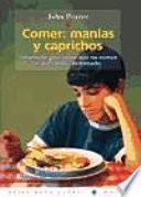 Comer: Manias Y Caprichos: Soluciones Para Niños Que No Comen O Que Comen Demasiado
