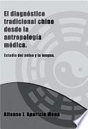 El DiagnÓstico Tradicional Chino Desde La AntropologÍa MÉdica.breve Estudio Del Pulso Y La Lengua.