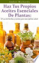 Haz Tus Propios Aceites Esenciales De Plantas