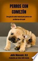 libro Perros Con Comezón: Una Guía De Salud Natural Para Perros Con Problemas De La Piel