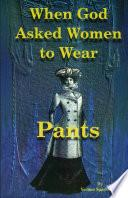 libro When God Asked Women To Wear Pants