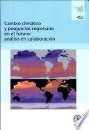 Cambio Climático Y Pesquerías Regionales En El Futuro