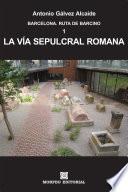 Barcelona. La Vía Sepulcral Romana